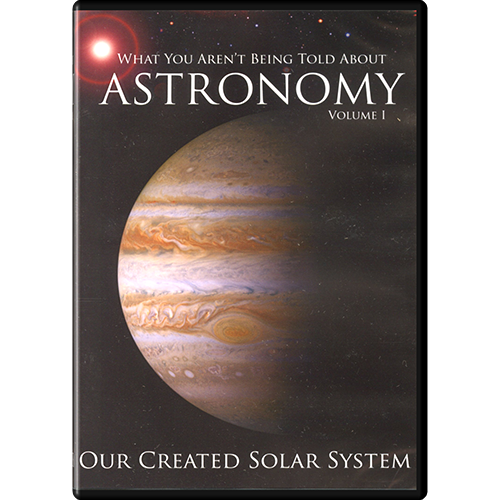 What You Aren't Being Told About Astronomy (Vol I): Our Created Solar System DVD