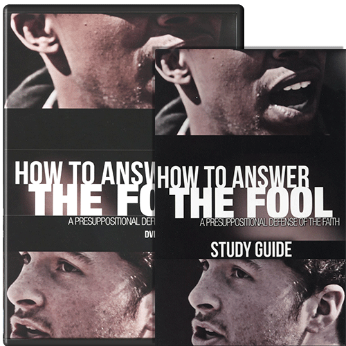 How to Answer the Fool: A Presuppositional Defense of the Faith DVD & Study Guide