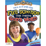 Fun Science That Teaches God's Word (Ages 6 9)
