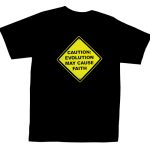 Caution: Evolution May Cause Faith T-Shirt