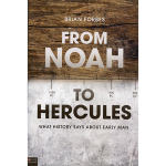 From Noah to Hercules: What History Says about Early Man