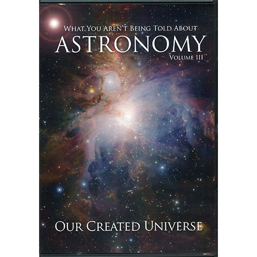 What You Aren't Being Told About Astronomy (Vol III): Our Created Universe DVD