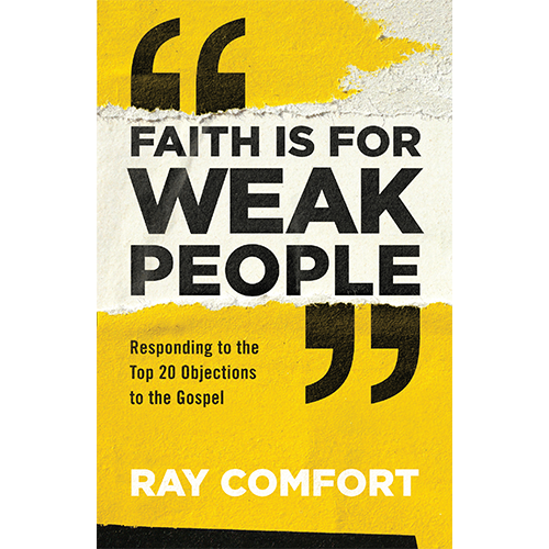 Faith is for Weak People: Responding to the Top 20 Objections to the Gospel